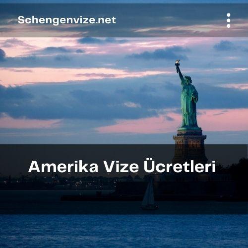 Amerika Vize Ücretleri 2021