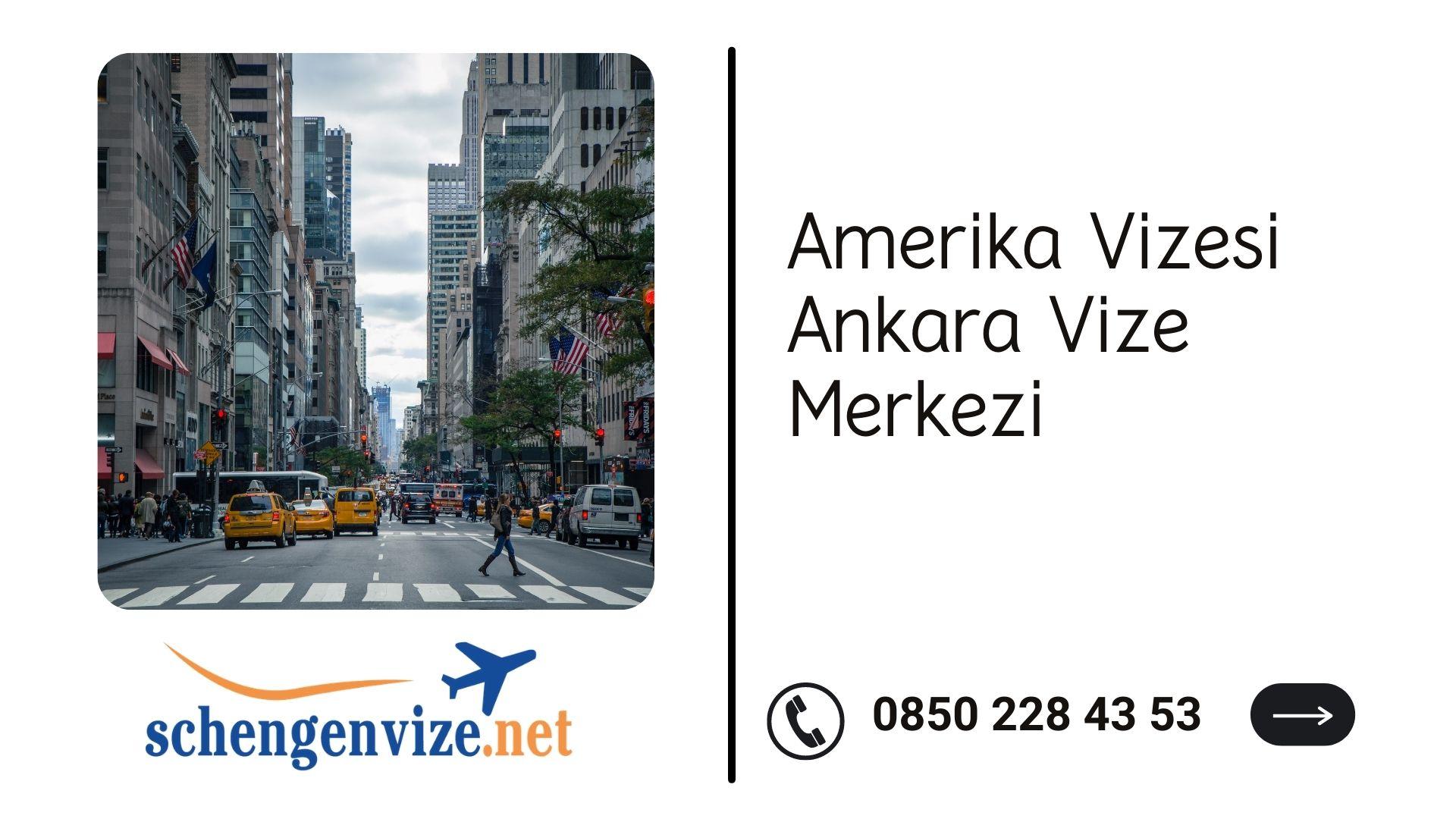Amerika Vizesi Ankara Vize Merkezi