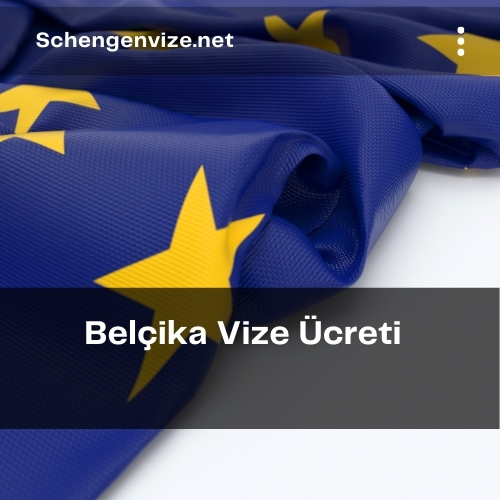 Belçika Vize Ücreti 2021