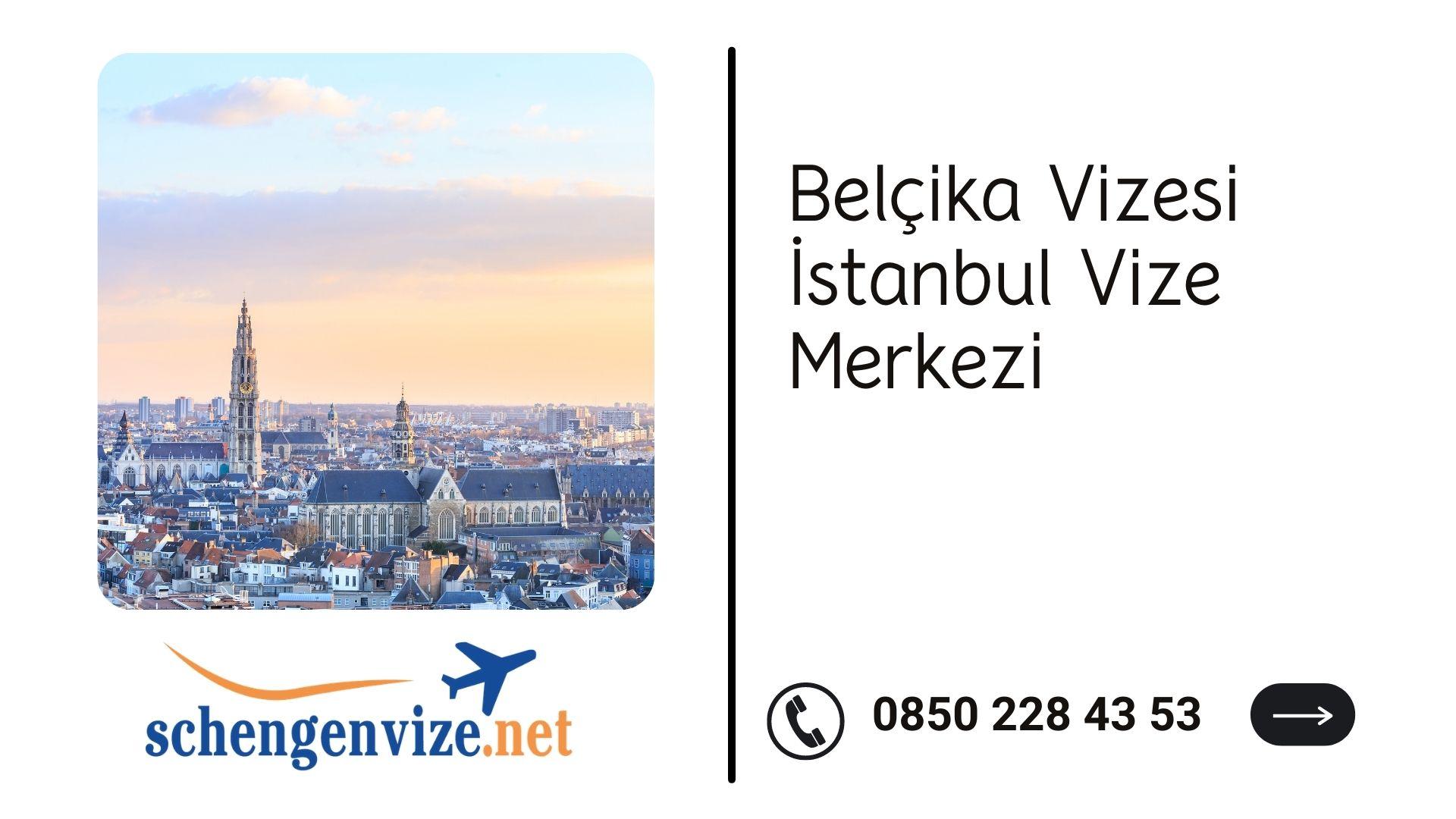 Belçika Vizesi İstanbul Vize Merkezi