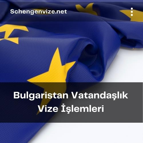 Bulgaristan Vatandaşlık Vize İşlemleri