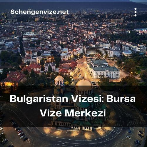 Bulgaristan Vizesi: Bursa Vize Merkezi