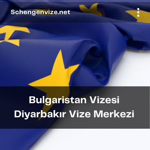 Bulgaristan Vizesi Diyarbakır Vize Merkezi