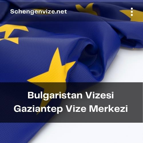 Bulgaristan Vizesi Gaziantep Vize Merkezi