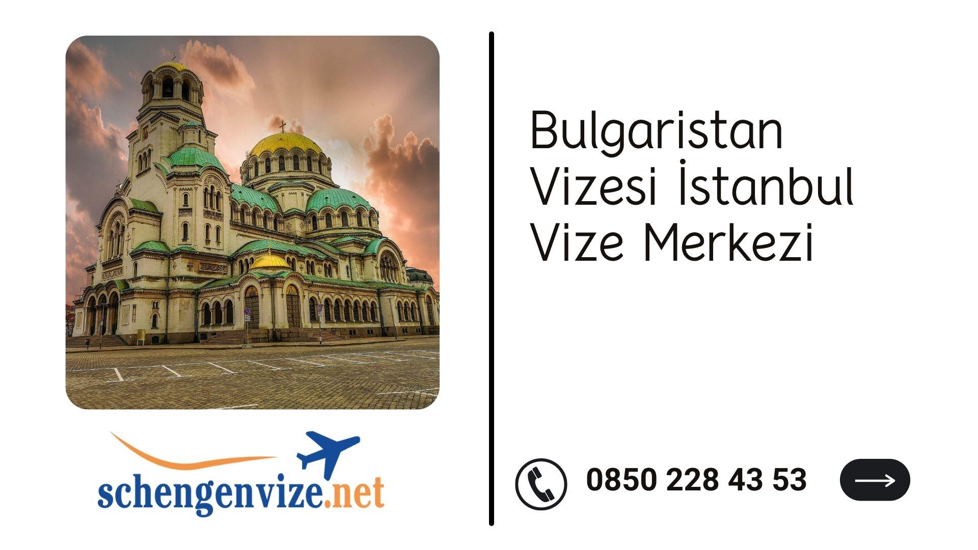Bulgaristan Vizesi İstanbul Vize Merkezi