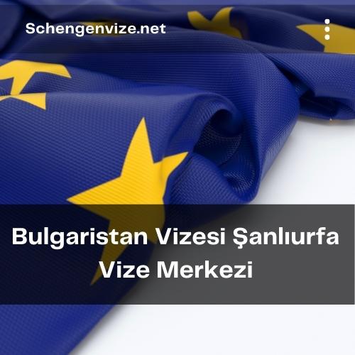 Bulgaristan Vizesi Şanlıurfa Vize Merkezi
