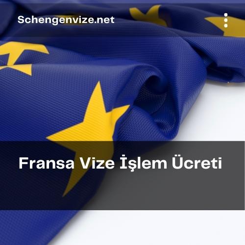 Fransa Vize İşlem Ücreti 2021