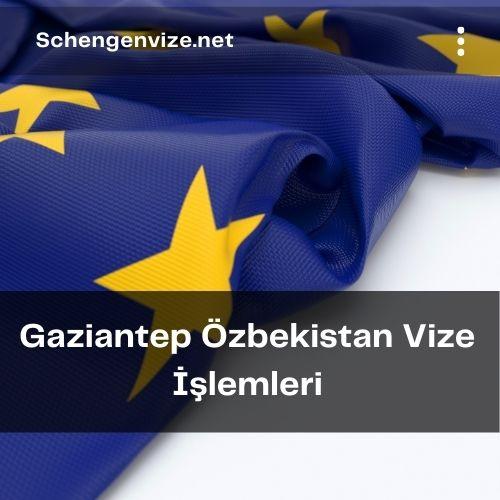 Gaziantep Özbekistan Vize İşlemleri