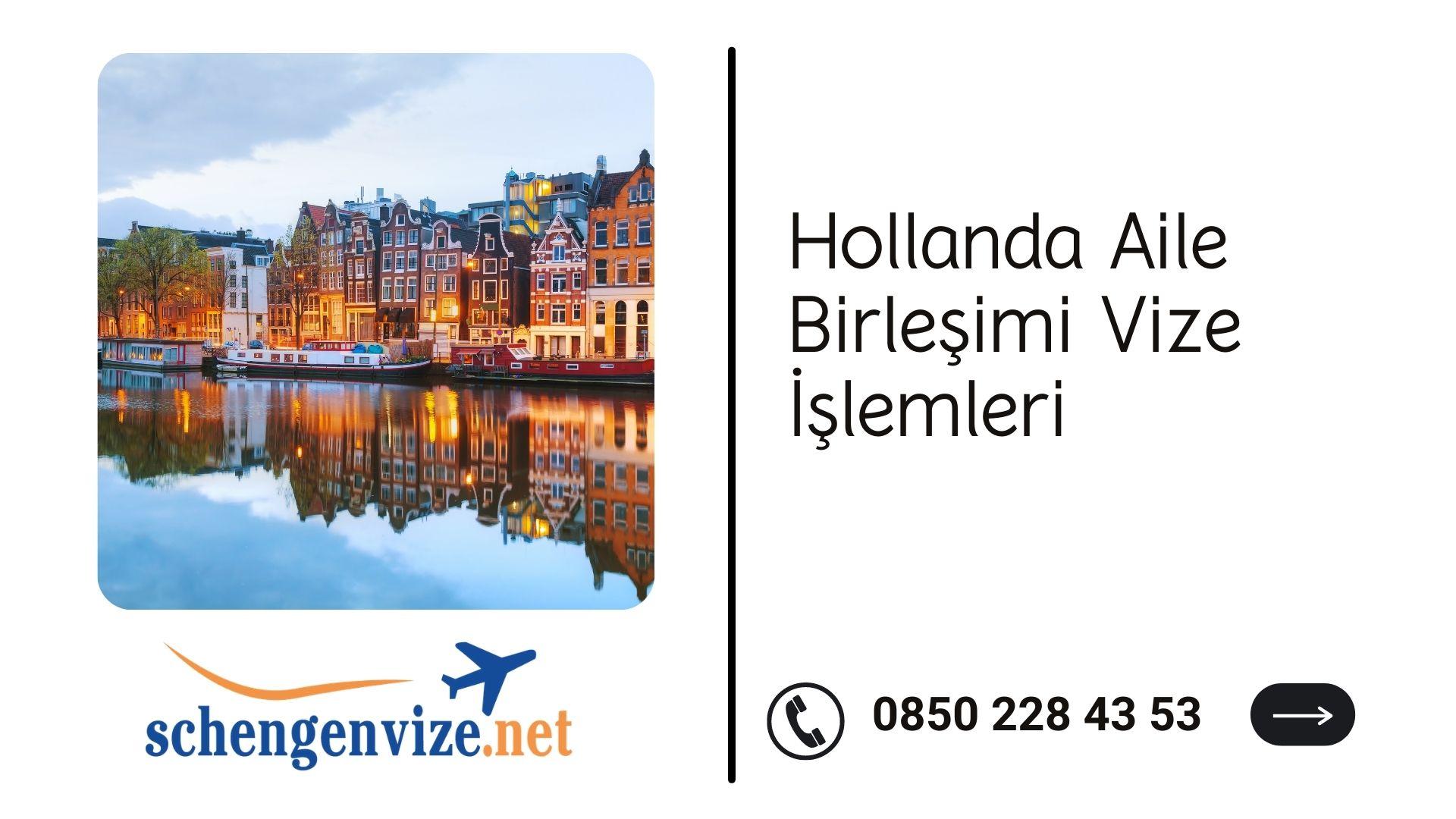 Hollanda Aile Birleşimi Vize İşlemleri