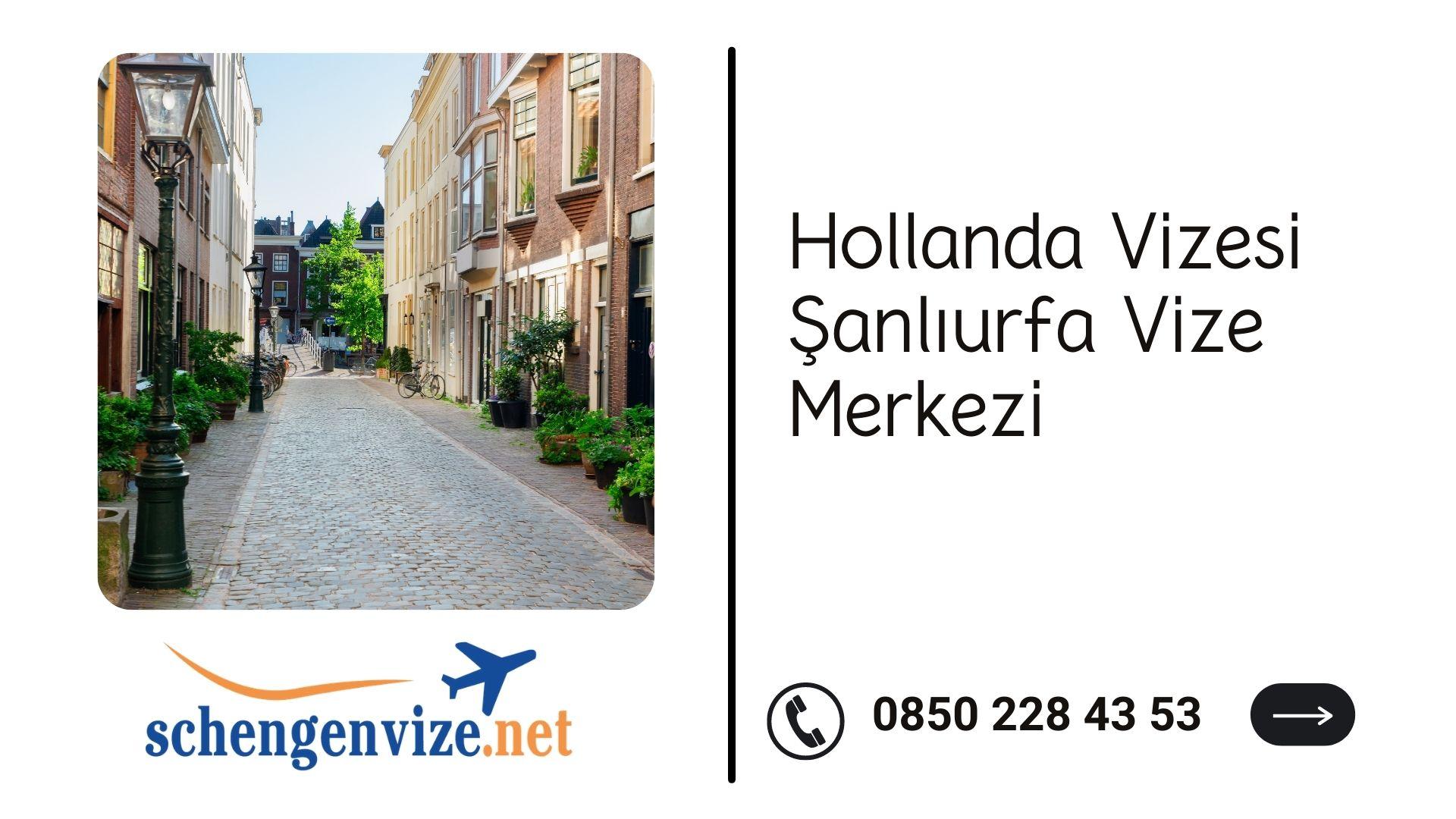 Hollanda Vizesi Şanlıurfa Vize Merkezi