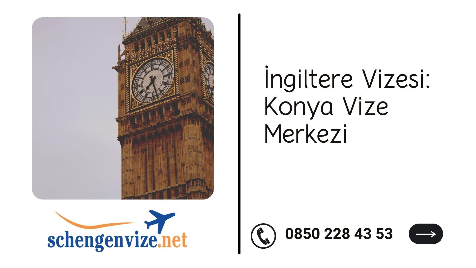 İngiltere Vizesi: Konya Vize Merkezi