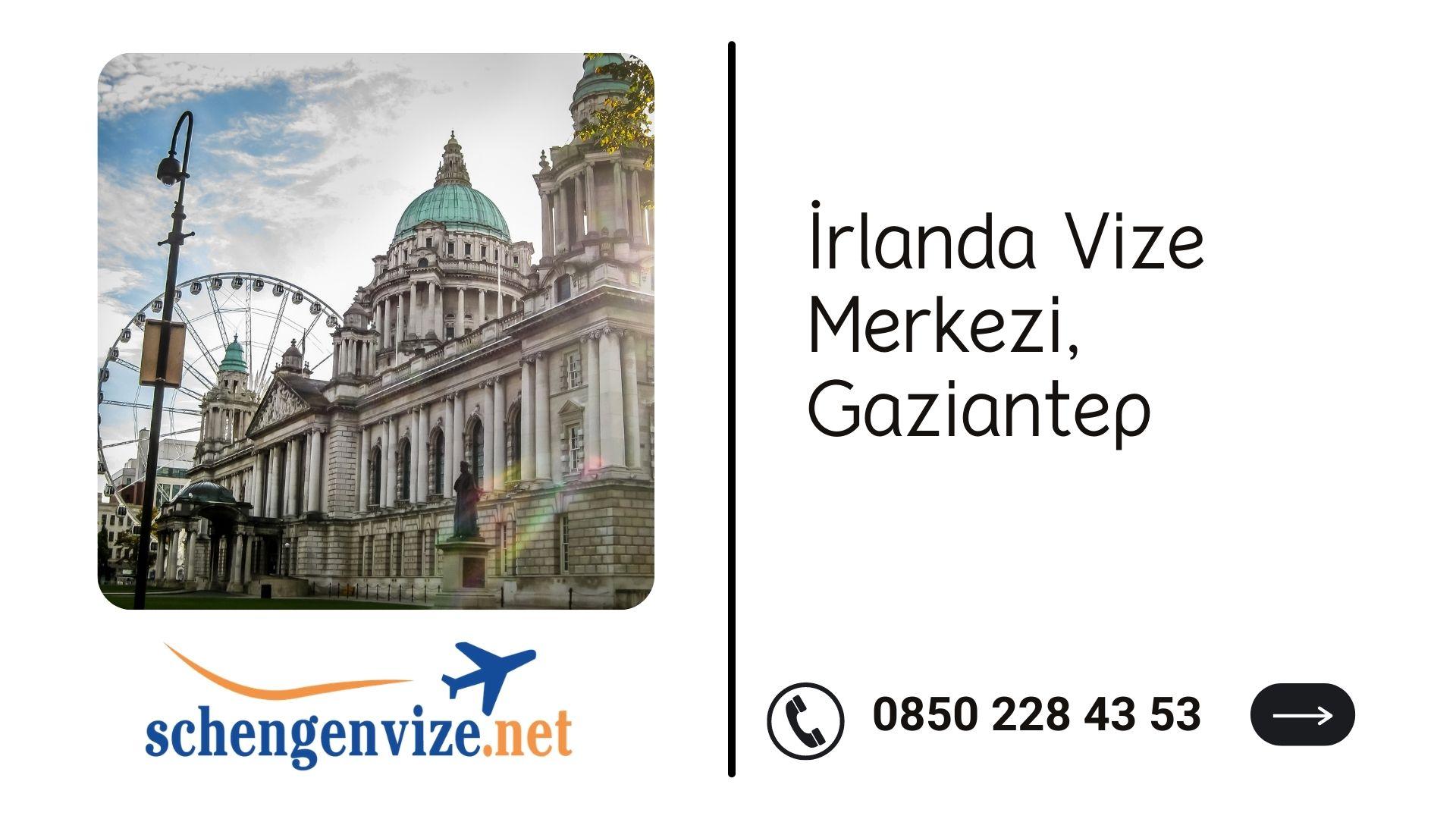 İrlanda Vize Merkezi, Gaziantep
