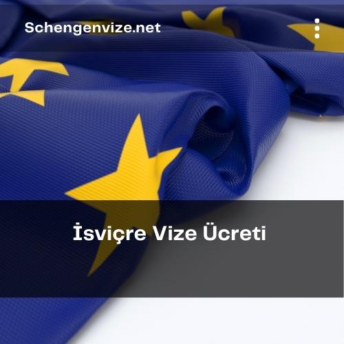 İsviçre Vize Ücreti 2021
