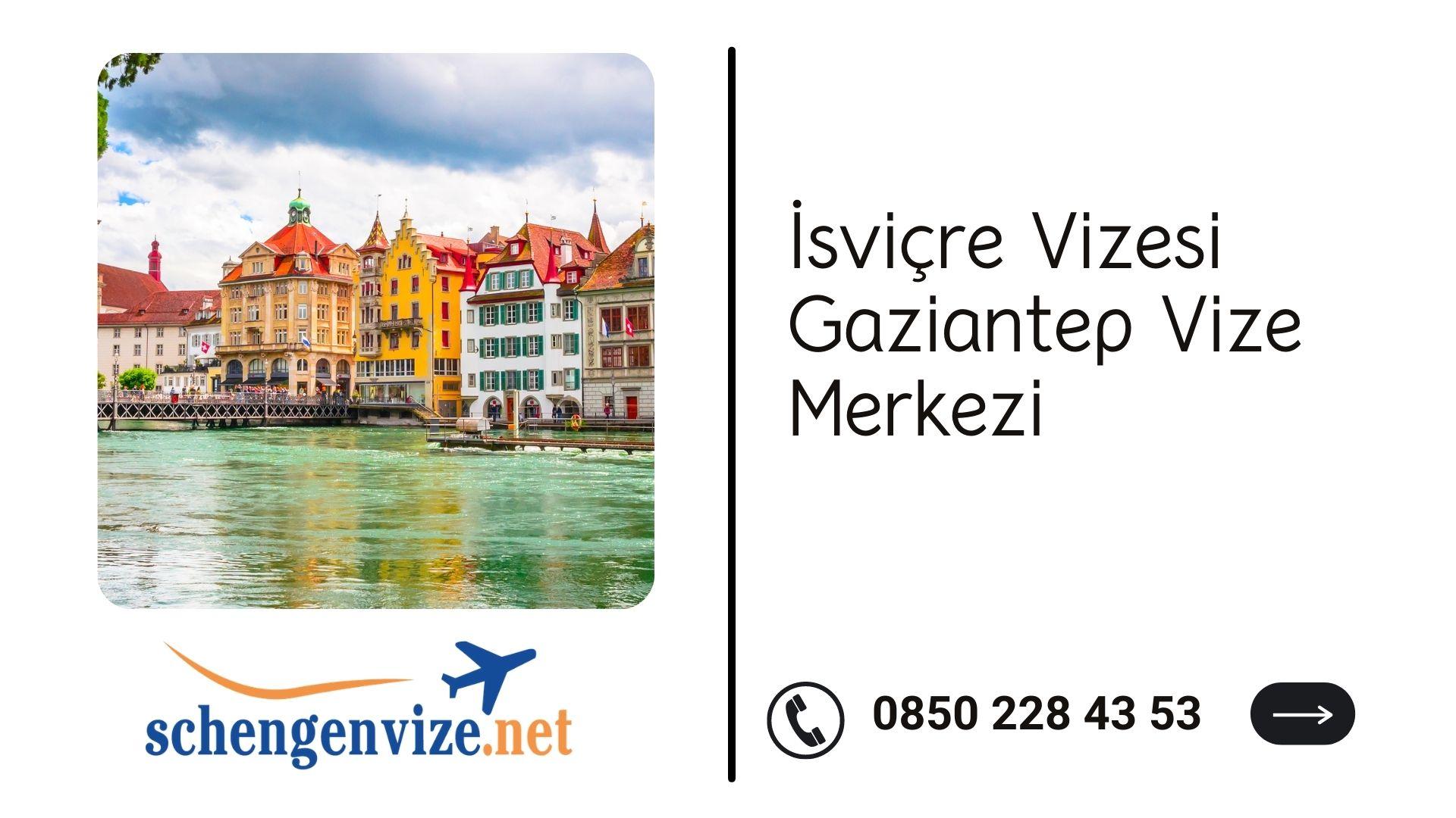 İsviçre Vizesi Gaziantep Vize Merkezi