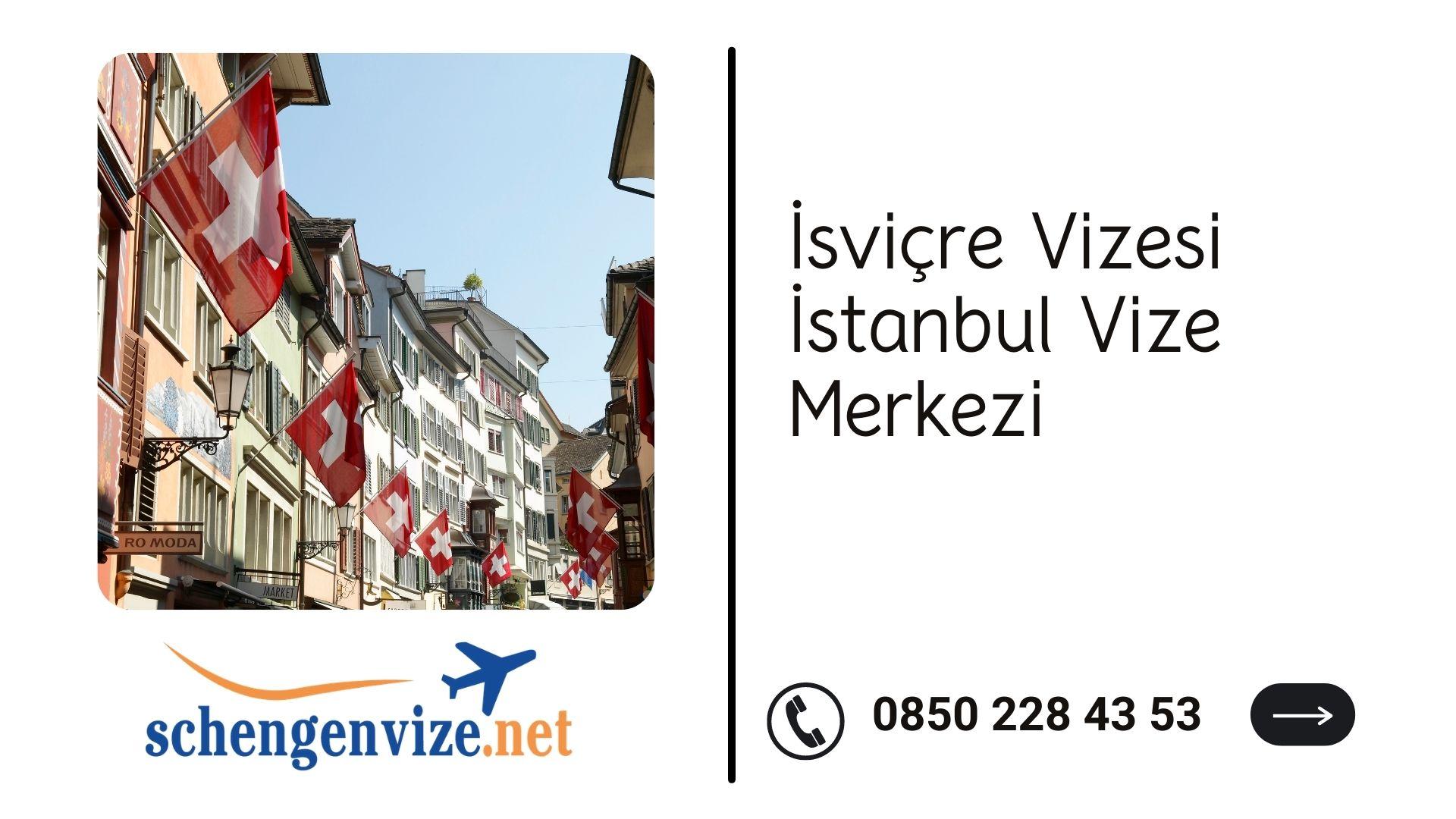İsviçre Vizesi İstanbul Vize Merkezi