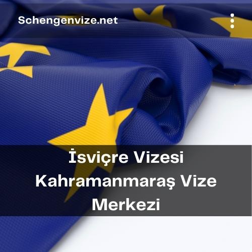 İsviçre Vizesi Kahramanmaraş Vize Merkezi