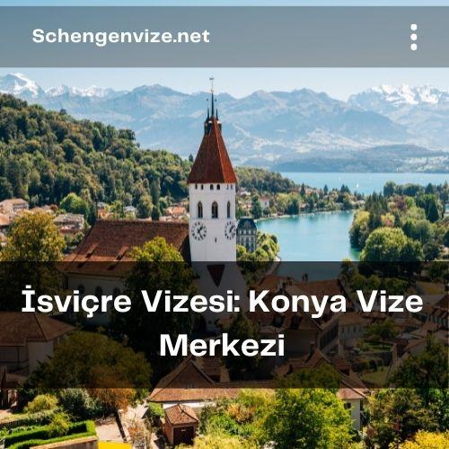 İsviçre Vizesi: Konya Vize Merkezi
