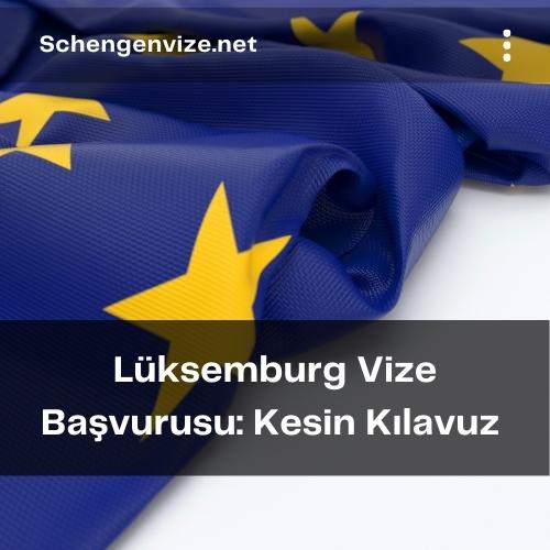 Lüksemburg Vize Başvurusu: Kesin Kılavuz 2021