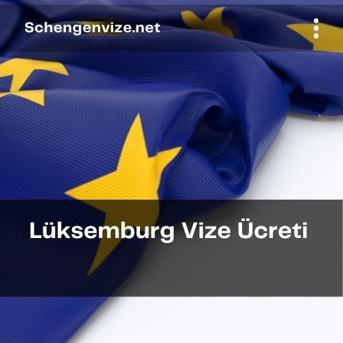 Lüksemburg Vize Ücreti 2021