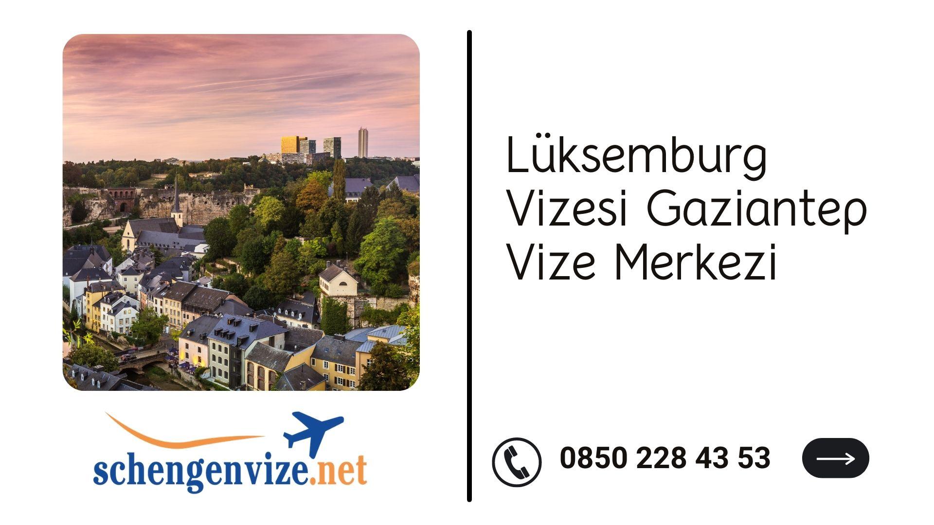 Lüksemburg Vizesi Gaziantep Vize Merkezi