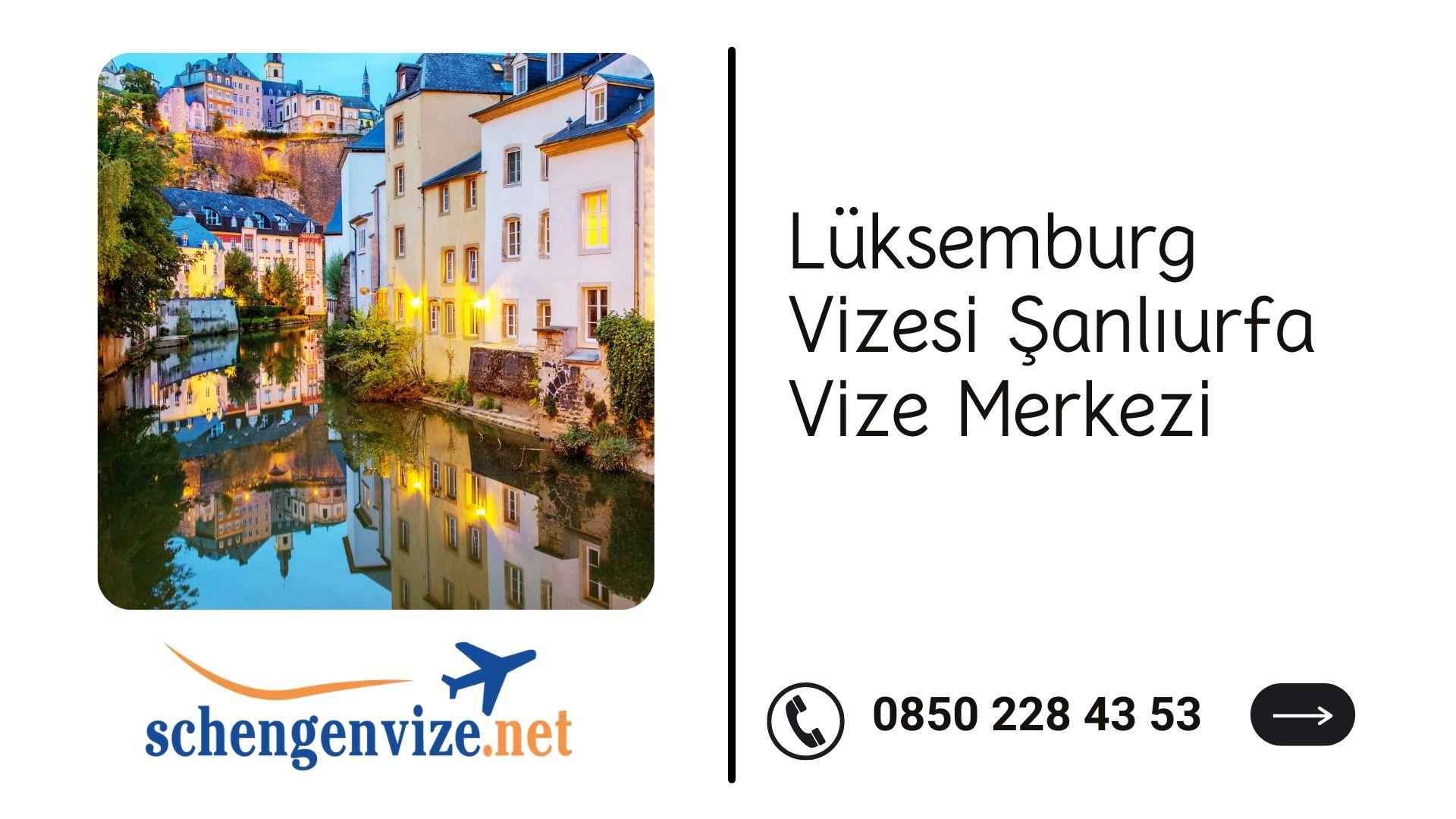 Lüksemburg Vizesi Şanlıurfa Vize Merkezi