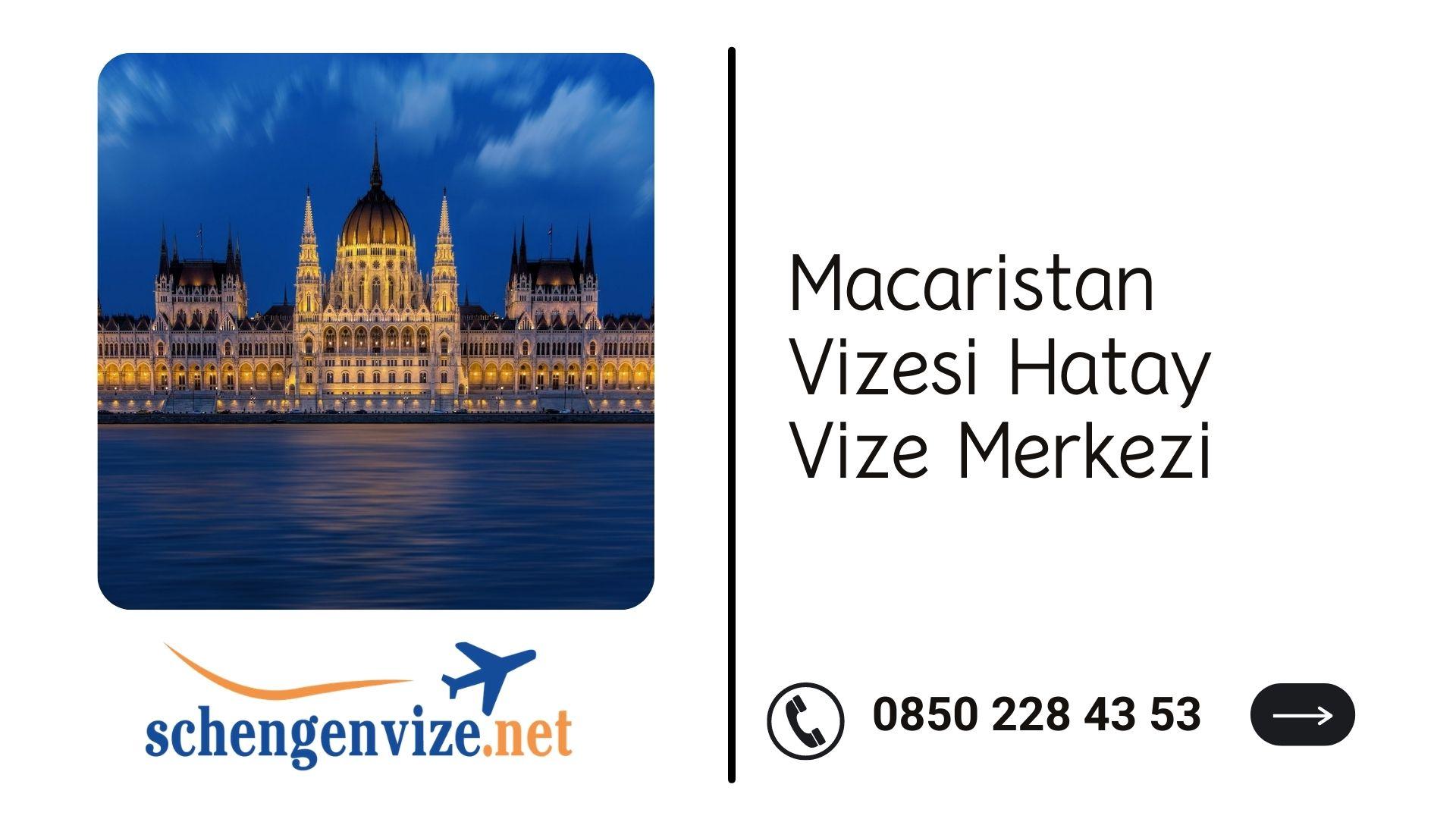 Macaristan Vizesi Hatay Vize Merkezi