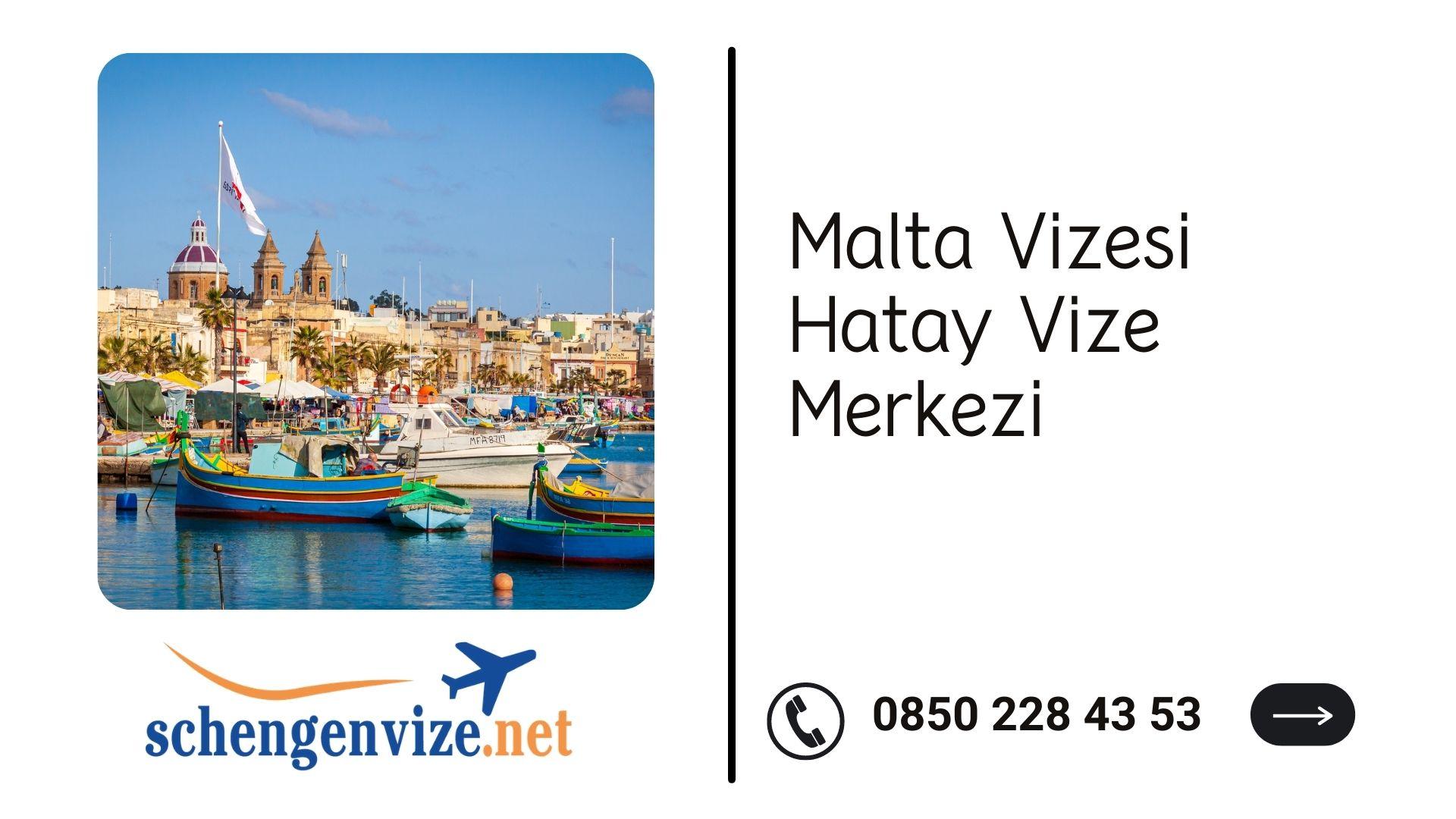 Malta Vizesi Hatay Vize Merkezi