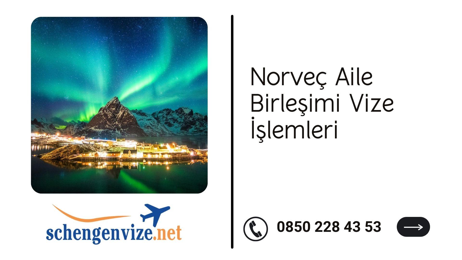 Norveç Aile Birleşimi Vize İşlemleri