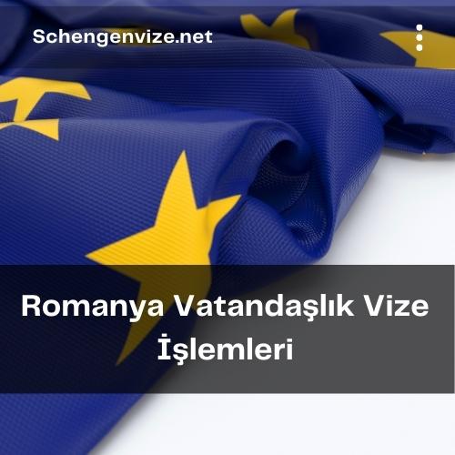 Romanya Vatandaşlık Vize İşlemleri
