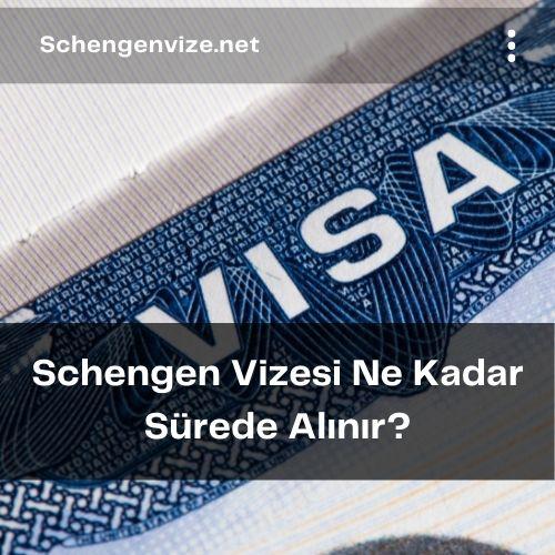 Schengen Vizesi Ne Kadar Sürede Alınır?