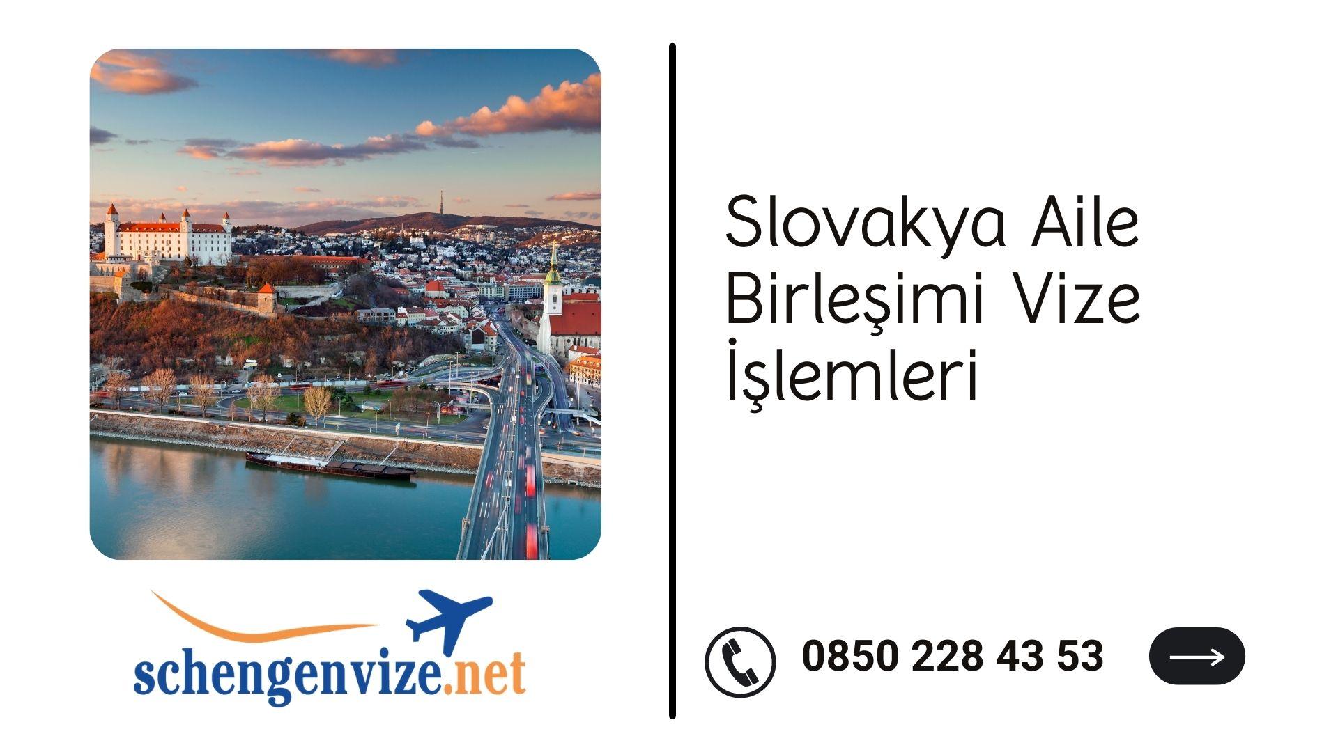 Slovakya Aile Birleşimi Vize İşlemleri