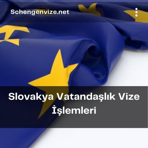 Slovakya Vatandaşlık Vize İşlemleri