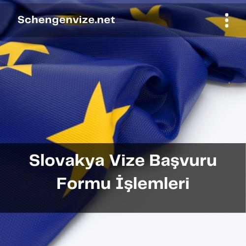 Slovakya Vize Başvuru Formu İşlemleri