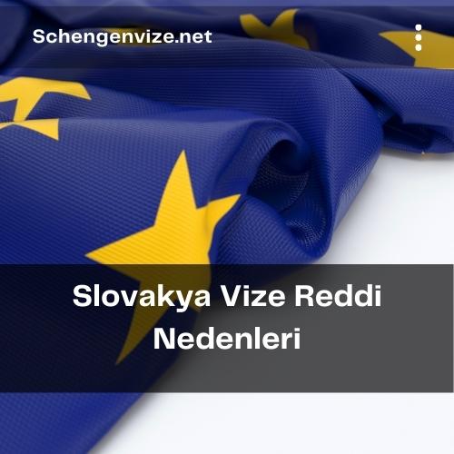 Slovakya Vize Reddi Nedenleri